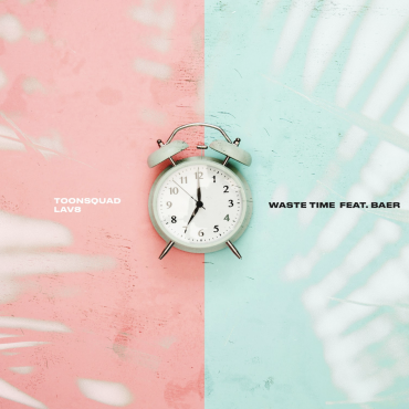 ToonSquad & LAV8 – Waste Time ft. BAER