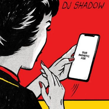 DJ Shadow – Our Pathetic Age