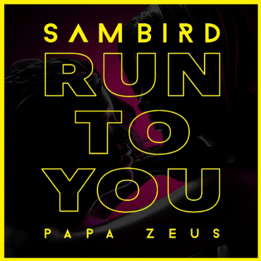 Sam Bird & Papa Zeus – Run To You